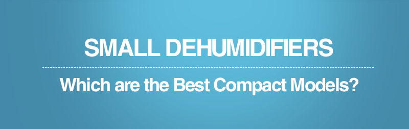 Small Dehumidifier - Which is the Best Compact Model?